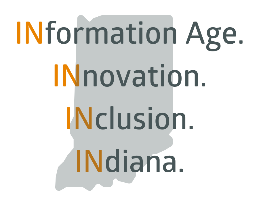 INformation Age. INnovation. INclusion. INdiana.